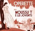 Moussu T e lei Jovents - Opérette - Volume 1. 1 CD audio