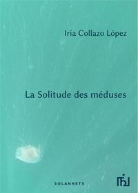 Iria Collazo López - La solitude des méduses.