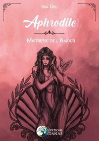 Iria Del - Aphrodite - Maîtresse de l'amour.