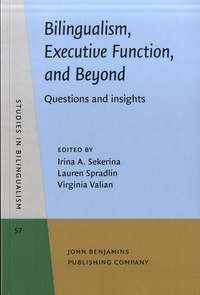 Irina A. Sekerina et Lauren Spradlin - Bilingualism, Executive Function and Beyond - Questions and insights.