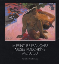 Irina Antonova et Léonard Gianadda - La peinture francaise au musée Pouchkine de Moscou..