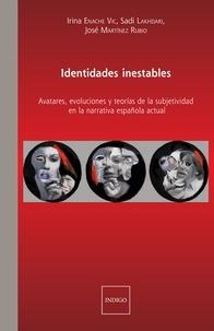 Irina Enache et Sadi Lakhdari - Identidades inestables - Avatares, evoluciones y teorias de la subjetividad en la narrativa española actual.