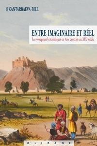 Irina Kantarbaeva-Bill - Entre imaginaire et réel - Les voyageurs britanniques en Asie centrale au XIXe siècle.