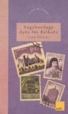 Irina Nicolau - Vagabondage dans les Balkans.