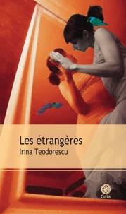 Irina Teodorescu - Les étrangères.