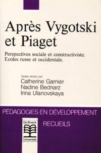 Irina Ulanovskaya et Catherine Garnier - Après Vygotski et Piaget - Perspectives sociale et constructiviste - Ecoles russe et occidentale.