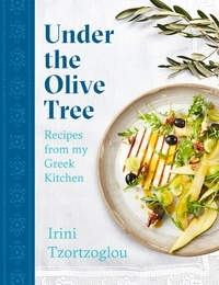 Irini Tzortzoglou - Under the Olive Tree - Recipes from my Greek Kitchen.