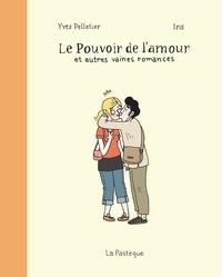 Iris Boudreau et Yves Pelletier - Le Pouvoir de l'amour et autres vaines romances.