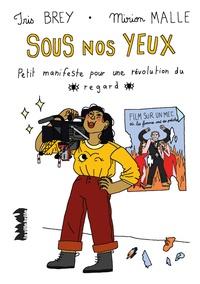 Iris Brey et Mirion Malle - Sous nos yeux - Petit manifeste pour une révolution du regard.