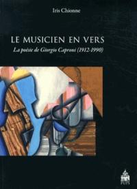 Iris Chionne - Le musicien en vers - La poésie de Giorgio Caproni (1912-1990).