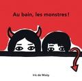 Iris de Moüy - Au bain, les monstres !.