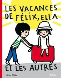 Iris de Moüy - Les vacances de Félix, Ella et les autres.