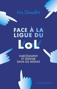 Iris Gaudin - Face à la ligue du LOL - Harcèlement et sexisme dans les médias.