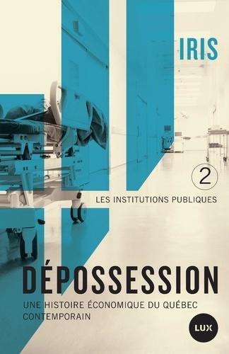 IRIS Institut de recherche et d'inf et Philippe Hurteau - Dépossession II - Une histoire économique du Québec contemporain. 2- Les institutions publiques.