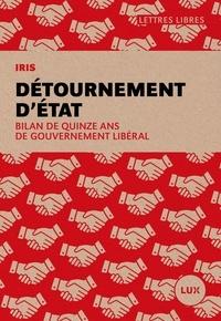 IRIS Institut de recherche et d'inf et Julia Posca - Détournement d'État - Un bilan de quinze année du gouvernement libéral.