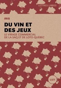 IRIS Institut de recherche et d'inf et Simon Tremblay-Pepin - Du vin et des jeux - Le virage commercial de la SAQ et de Loto-Québec.