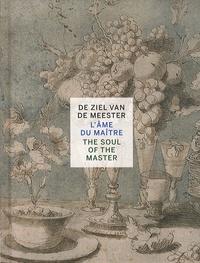 Iris Kockelbergh et Marijke Hellemans - L'âme du maître - Cent pièces maîtresses issues du Cabinet des Estampes et de la collection du Musée Plantin-Moretus à Anvers.
