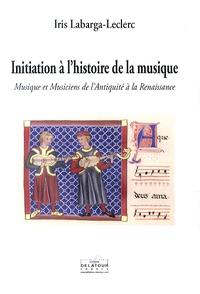 Initiation à lhistoire de la musique - Musique et musiciens de lAntiquité à la Renaissance.pdf