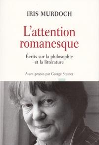 Iris Murdoch - L'attention romanesque - Ecrits sur la philosophie et la littérature.