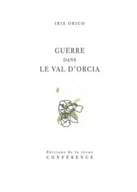Iris Origo - Guerre dans le Val d'Orcia - Un journal de la guerre en Italie, 1943-1944.