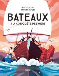 Iris Volant et Jarom Vogel - Bateaux - A la conquête des mers.
