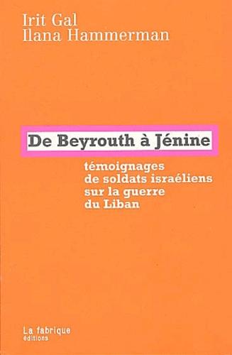 Irit Gal et Ilana Hammerman - De Beyrouth à Jénine - Témoignages de soldats israéliens sur la guerre du Liban.