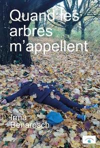 Irma Benarosch - Quand les arbres m'appellent.