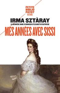 Irma Sztàray - Mes années avec Sissi - Par la dernière dame d'honneur d'Elisabeth d'Autriche.
