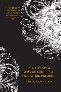 Irmengard Rauch - BAG – Bay Area German Linguistic Fieldwork Project.