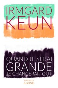 Irmgard Keun - Quand je serai grande je changerai tout.