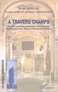 Irmtraud Behr - A travers champs - Etudes pluridisciplinaires allemandes, mélanges pour Nicole Fernandez Bravo.