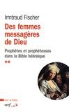 Irmtraud Fischer - Des femmes messagères de Dieu - Le phénomène de la prophétie et des prophétesses dans la Bible hébraïque.