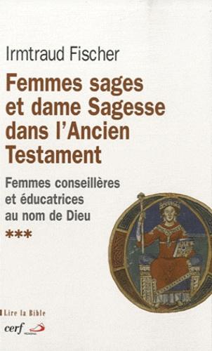 Irmtraud Fischer - Femmes sages et dame Sagesse dans l'Ancien Testament - Des femmes conseillières et éducatrices au nom de Dieu.