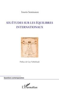 Irnerio Seminatore - Six études sur les équilibres internationaux.