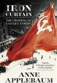 Iron Curtain - The Crushing of Eastern Europe 1944-56.