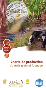 IRTAC et  Arvalis - Institut du végétal - Charte de production du maïs grain et du maïs fourrage.