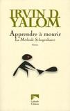 Irvin D. Yalom - Apprendre à mourir - La méthode Schopenhauer.