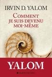 Irvin D. Yalom - Comment je suis devenu moi-même.