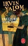 Irvin D. Yalom - Créatures d'un jour.