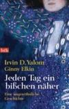 Irvin D. Yalom - Jeden Tag ein bißchen näher - Eine ungewöhnliche Geschichte.