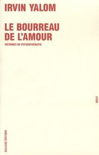 Irvin D. Yalom - Le bourreau de l'amour - Histoires de psychothérapie.
