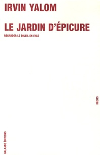 Irvin D. Yalom - Le jardin d'Epicure - Regarder le soleil en face.