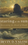 Irvin D. Yalom - Staring at the Sun - Overcoming the Dread of Death.