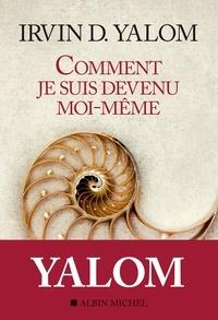 Irvin Yalom - Comment je suis devenu moi-même.