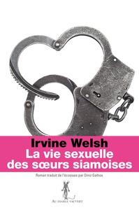 Irvine Welsh - La vie sexuelle des soeurs siamoises.