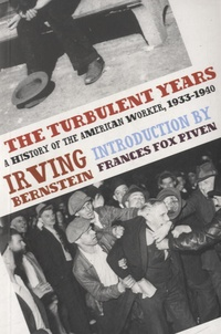 Irving Bernstein et Frances Fox-Piven - The Turbulent Years - A History of the American Worker, 1933-1941.