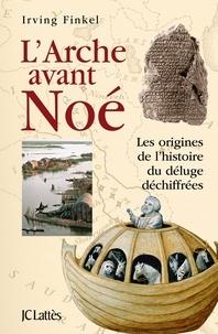 Irving Finkel - L'Arche avant Noé.