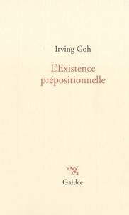 Irving Goh - L'existence prépositionnelle.