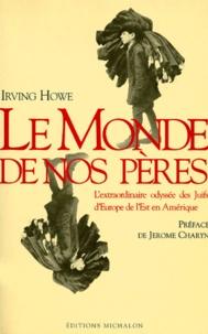 LE MONDE DE NOS PERES. Lextraordinaire odyssée des Juifs dEurope de lEst en Amérique.pdf