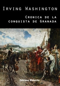 Irving Washington et Don Jorge W. Montgomery - Cronica de la Conquista de Granada.
